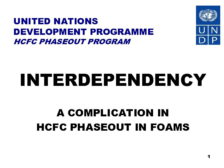 UNITED NATIONS DEVELOPMENT PROGRAMME HCFC PHASEOUT PROGRAM INTERDEPENDENCY A COMPLICATION IN HCFC PHASEOUT IN
