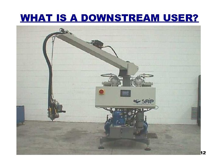 WHAT IS A DOWNSTREAM USER? 12