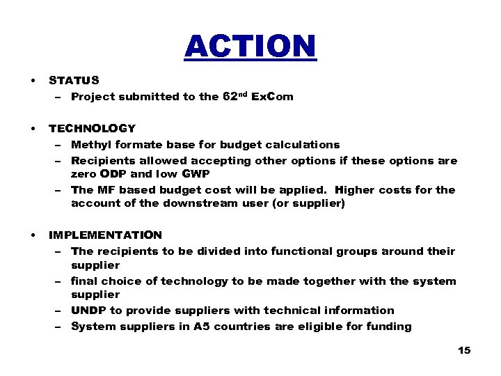 ACTION • STATUS – Project submitted to the 62 nd Ex. Com • TECHNOLOGY