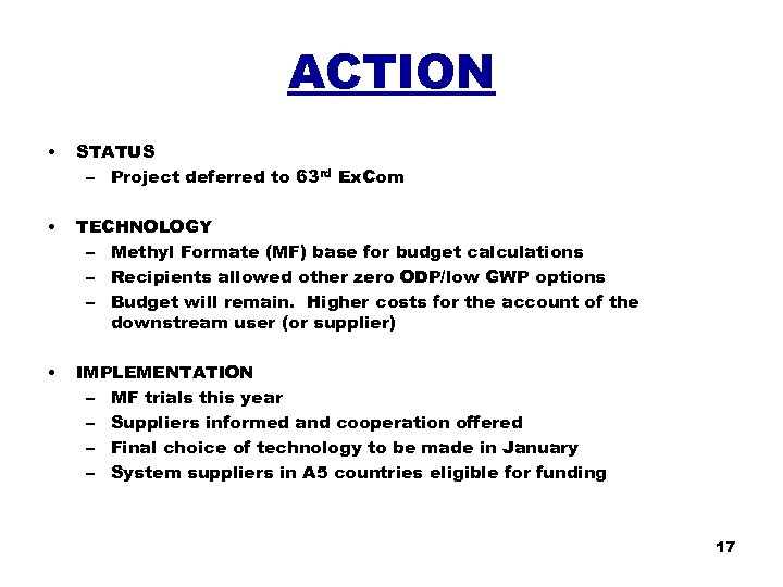 ACTION • STATUS – Project deferred to 63 rd Ex. Com • TECHNOLOGY –