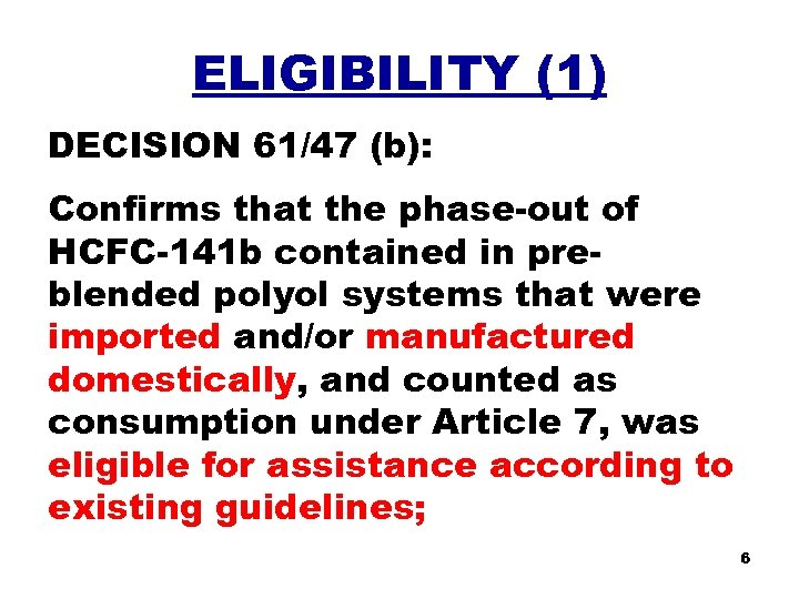 ELIGIBILITY (1) DECISION 61/47 (b): Confirms that the phase-out of HCFC-141 b contained in