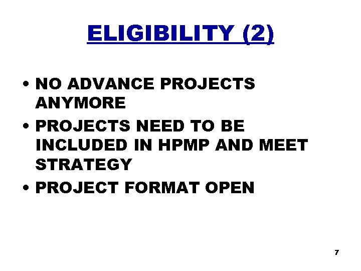 ELIGIBILITY (2) • NO ADVANCE PROJECTS ANYMORE • PROJECTS NEED TO BE INCLUDED IN