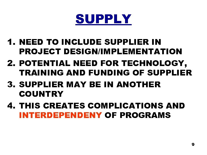 SUPPLY 1. NEED TO INCLUDE SUPPLIER IN PROJECT DESIGN/IMPLEMENTATION 2. POTENTIAL NEED FOR TECHNOLOGY,