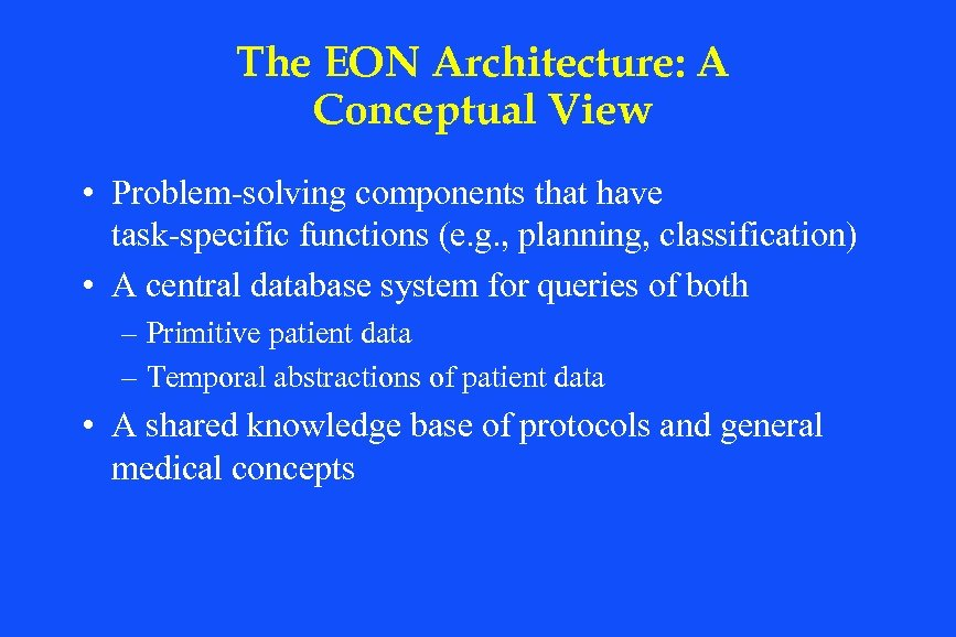 The EON Architecture: A Conceptual View • Problem-solving components that have task-specific functions (e.