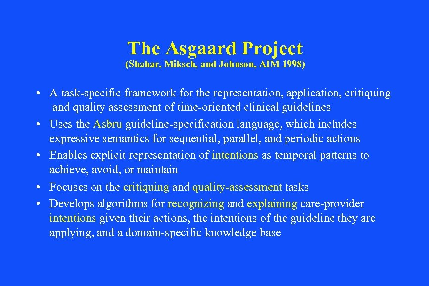 The Asgaard Project (Shahar, Miksch, and Johnson, AIM 1998) • A task-specific framework for