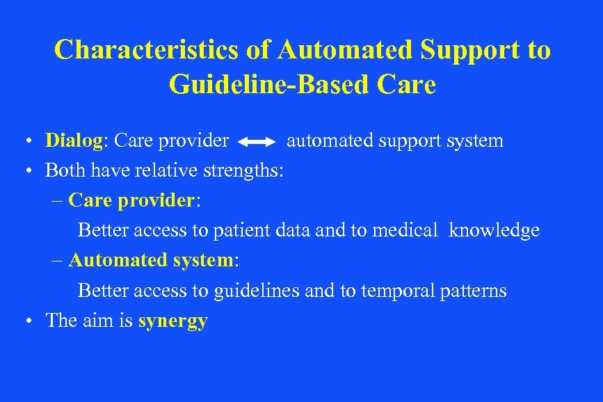 Characteristics of Automated Support to Guideline-Based Care • Dialog: Care provider automated support system