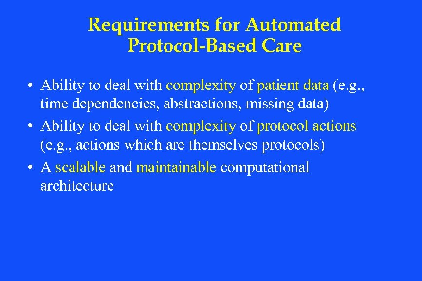 Requirements for Automated Protocol-Based Care • Ability to deal with complexity of patient data