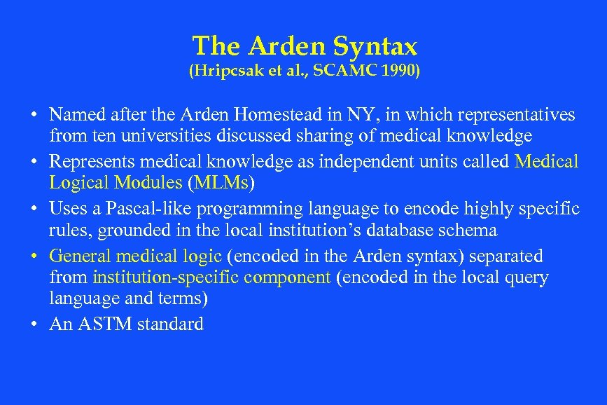 The Arden Syntax (Hripcsak et al. , SCAMC 1990) • Named after the Arden