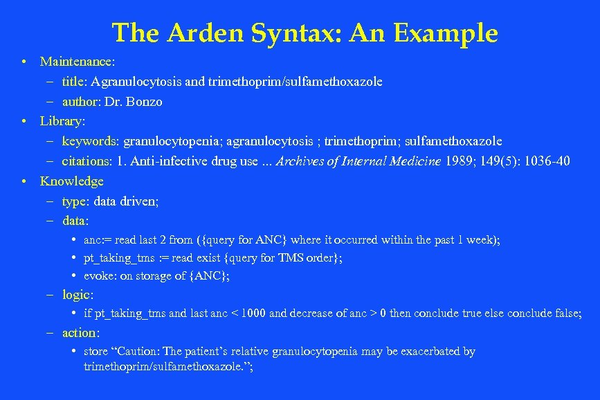 The Arden Syntax: An Example • Maintenance: – title: Agranulocytosis and trimethoprim/sulfamethoxazole – author: