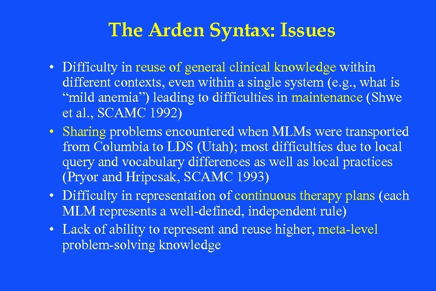 The Arden Syntax: Issues • Difficulty in reuse of general clinical knowledge within different