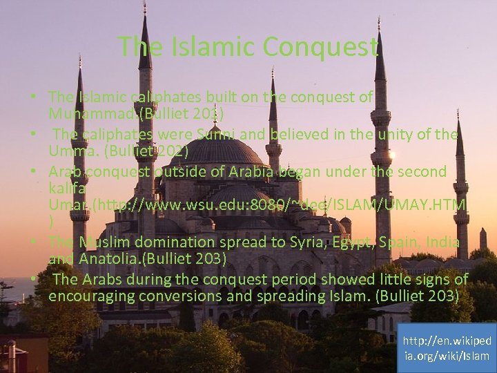 The Islamic Conquest • The Islamic caliphates built on the conquest of Muhammad. (Bulliet