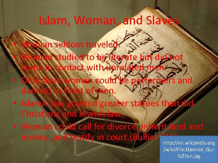 Islam, Woman, and Slaves • Woman seldom traveled. • Woman studied to be literate
