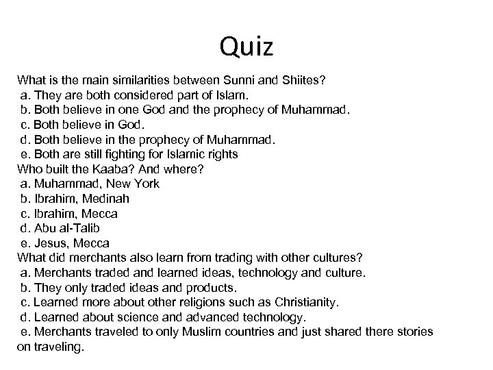 Quiz What is the main similarities between Sunni and Shiites? a. They are both