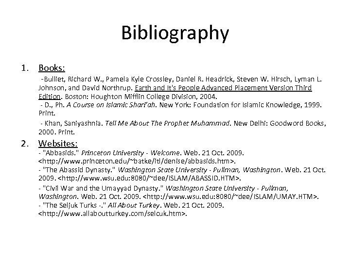 Bibliography 1. Books: -Bulliet, Richard W. , Pamela Kyle Crossley, Daniel R. Headrick, Steven