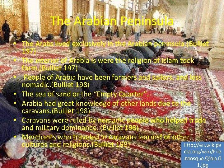 The Arabian Peninsula • The Arabs lived exclusively in the Arabian peninsula. (Bulliet 197)