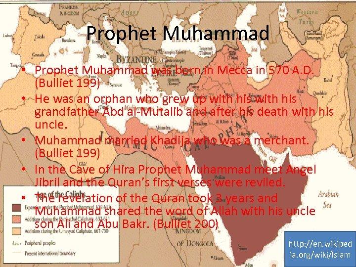 Prophet Muhammad • Prophet Muhammad was born in Mecca in 570 A. D. (Bulliet