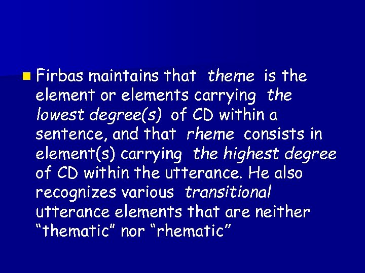 n Firbas maintains that theme is the element or elements carrying the lowest degree(s)