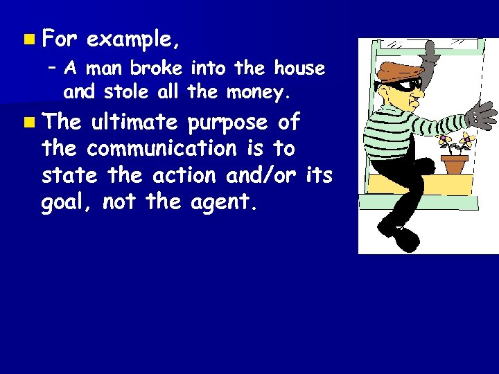 n For example, – A man broke into the house and stole all the