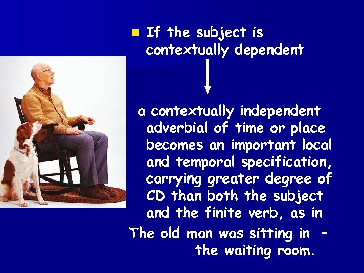 n If the subject is contextually dependent a contextually independent adverbial of time or