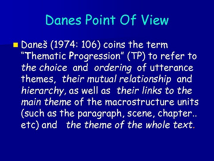 "Danes Point Of View n Daneš (1974: 106) coins the term ""Thematic Progression"" (TP)"