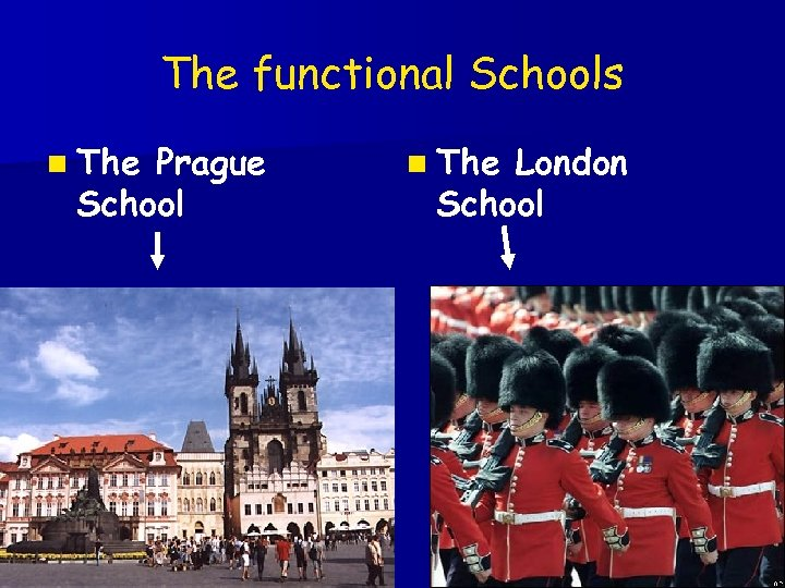 The functional Schools n The Prague School n The London School