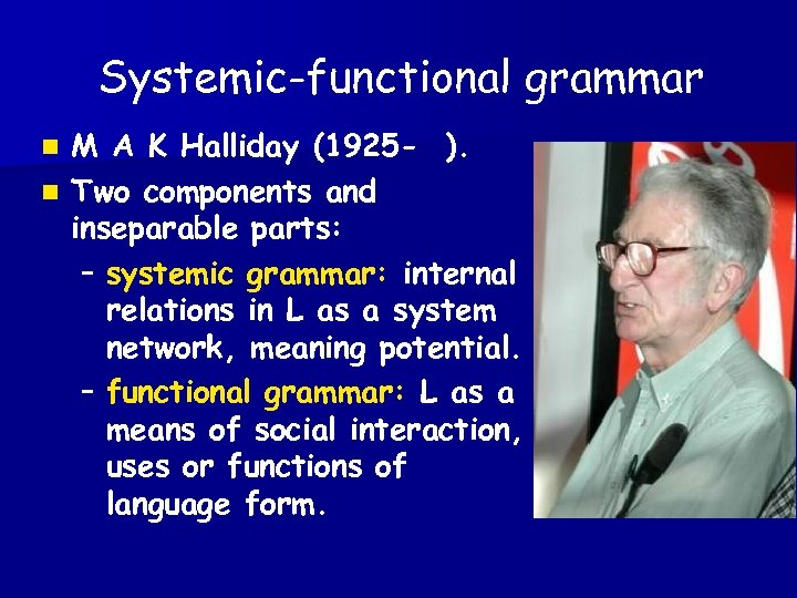 Systemic-functional grammar M A K Halliday (1925 - ). n Two components and inseparable
