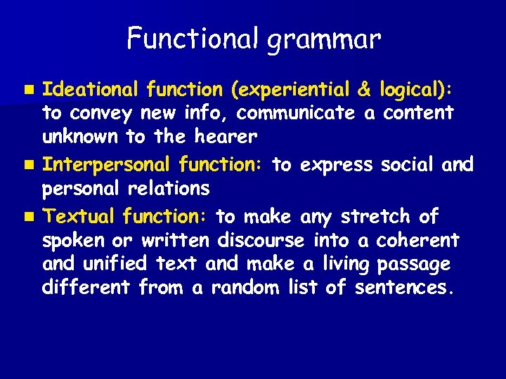 Functional grammar Ideational function (experiential & logical): to convey new info, communicate a content