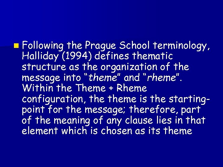 n Following the Prague School terminology, Halliday (1994) defines thematic structure as the organization