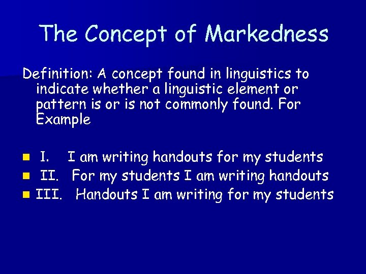 The Concept of Markedness Definition: A concept found in linguistics to indicate whether a