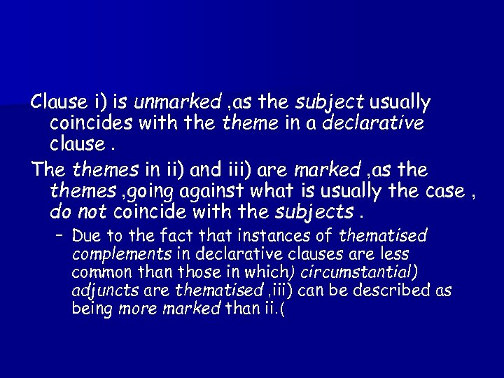 Clause i) is unmarked , as the subject usually coincides with theme in a