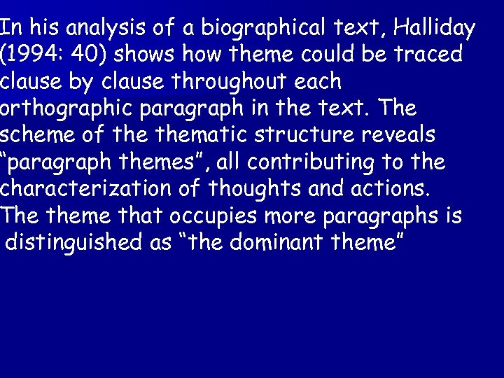 In his analysis of a biographical text, Halliday (1994: 40) shows how theme could
