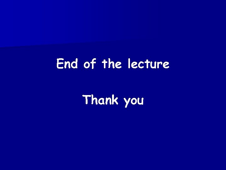 End of the lecture Thank you