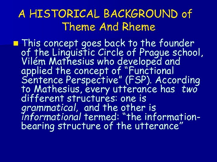 A HISTORICAL BACKGROUND of Theme And Rheme n This concept goes back to the