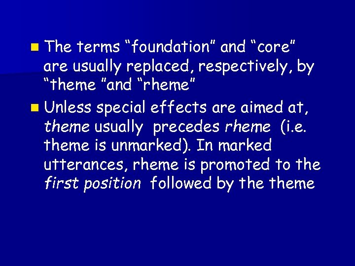 "n The terms ""foundation"" and ""core"" are usually replaced, respectively, by ""theme ""and ""rheme"""