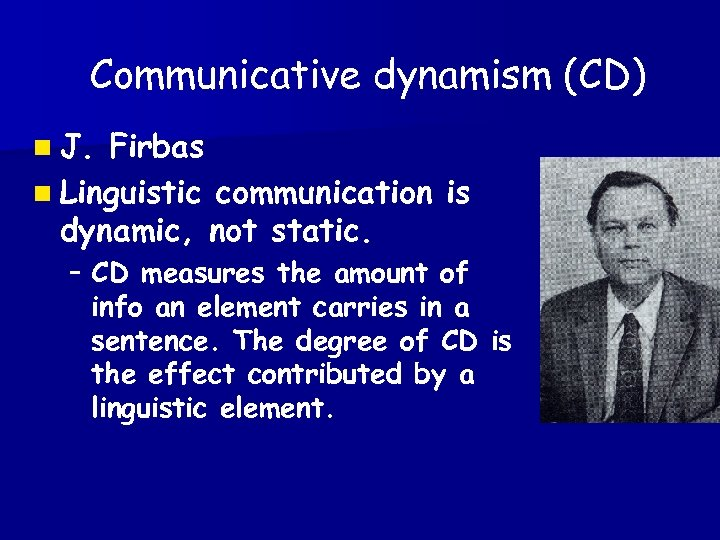 Communicative dynamism (CD) n J. Firbas n Linguistic communication is dynamic, not static. –