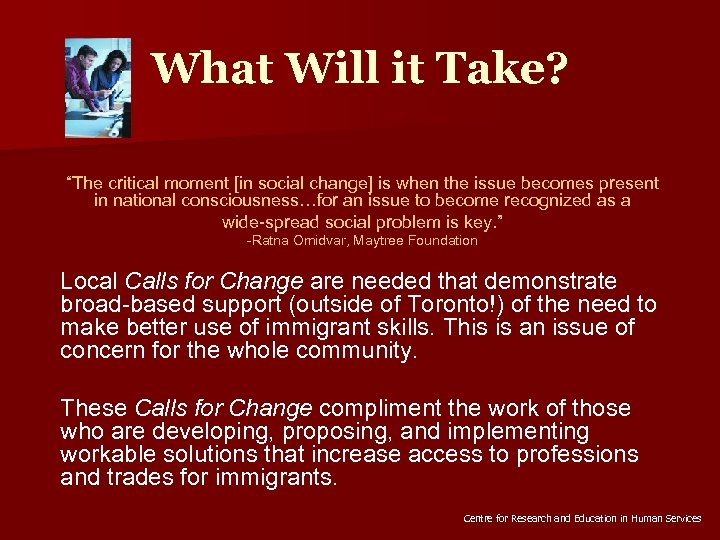 "What Will it Take? ""The critical moment [in social change] is when the issue"