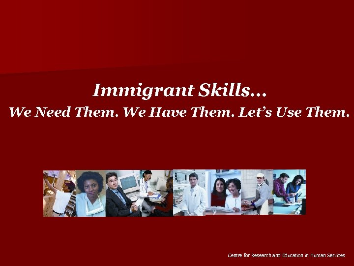 Immigrant Skills. . . We Need Them. We Have Them. Let's Use Them. Centre