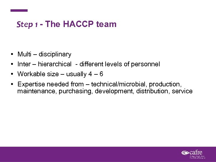 Step 1 - The HACCP team • • Multi – disciplinary Inter – hierarchical