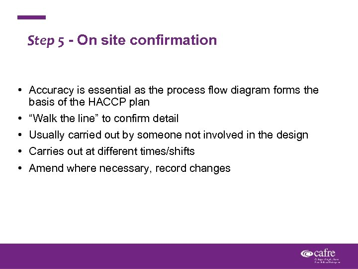 Step 5 - On site confirmation • Accuracy is essential as the process flow