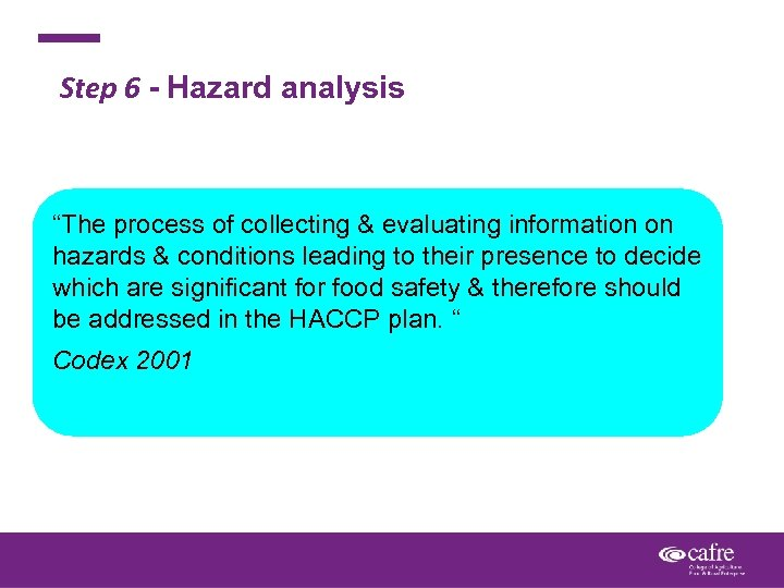 """Step 6 - Hazard analysis """"The process of collecting & evaluating information on hazards"""