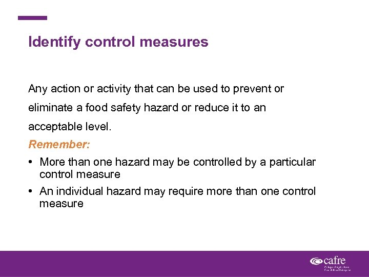 Identify control measures Any action or activity that can be used to prevent or
