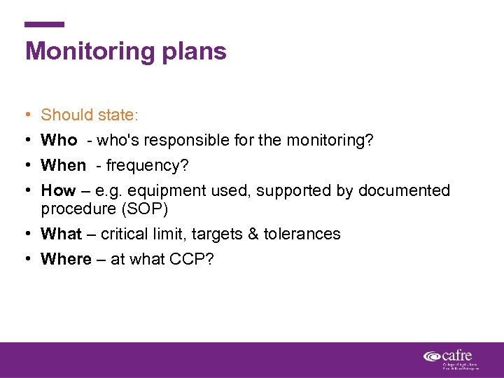 Monitoring plans • • Should state: Who - who's responsible for the monitoring? When