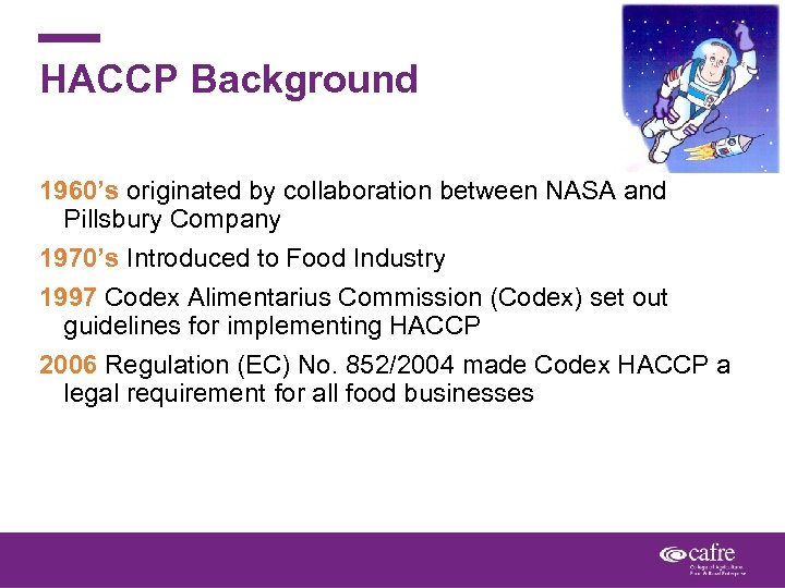 HACCP Background 1960's originated by collaboration between NASA and Pillsbury Company 1970's Introduced to