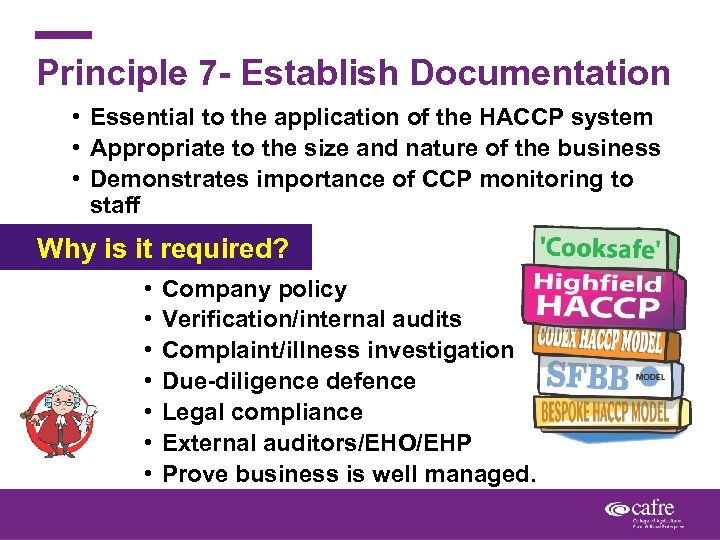 Principle 7 - Establish Documentation • Essential to the application of the HACCP system