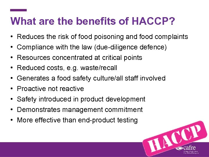 What are the benefits of HACCP? • • • Reduces the risk of food
