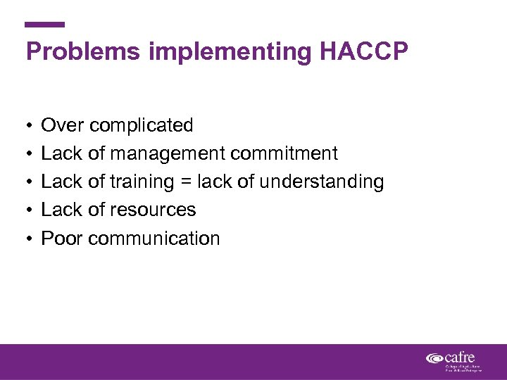 Problems implementing HACCP • • • Over complicated Lack of management commitment Lack of