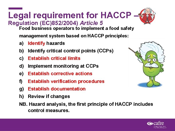 Legal requirement for HACCP – Regulation (EC)852/2004) Article 5 Food business operators to implement