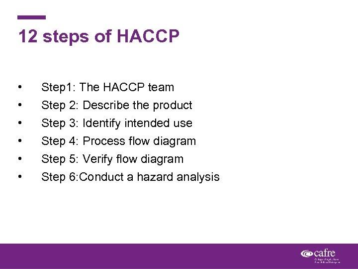 12 steps of HACCP • • • Step 1: The HACCP team Step 2: