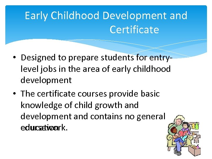 Early Childhood Development and Certificate • Designed to prepare students for entrylevel jobs in