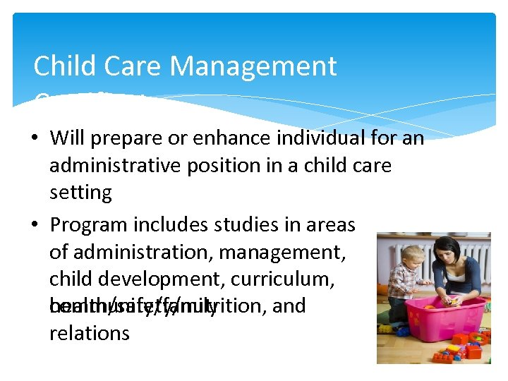 Child Care Management Certificate • Will prepare or enhance individual for an administrative position